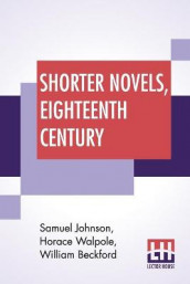 Shorter Novels, Eighteenth Century av William Beckford, Samuel Johnson og Horace Walpole (Heftet)