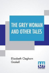 The Grey Woman And Other Tales av Elizabeth Cleghorn Gaskell (Heftet)