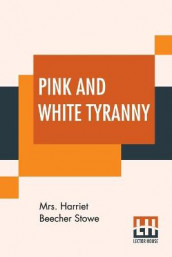 Pink And White Tyranny av Mrs Harriet Beecher Stowe (Heftet)