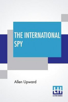 The International Spy av Allen Upward (Heftet)