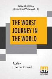 The Worst Journey In The World (Complete) av Apsley Cherry-Garrard (Heftet)