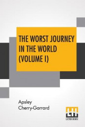 The Worst Journey In The World (Volume I) av Apsley Cherry-Garrard (Heftet)