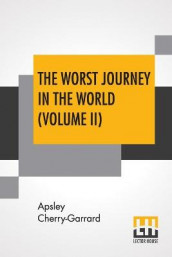The Worst Journey In The World (Volume II) av Apsley Cherry-Garrard (Heftet)