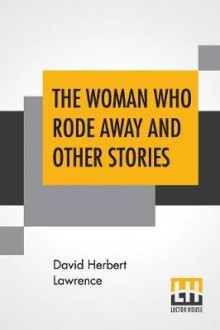 The Woman Who Rode Away And Other Stories av David Herbert Lawrence (Heftet)