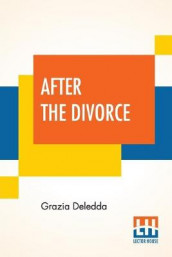 After The Divorce av Grazia Deledda (Heftet)