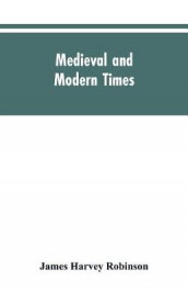 Medieval and modern times; an introduction to the history of western Europe from the dissolution of the Roman empire to the opening of the great war of 1914 av James Harvey Robinson (Heftet)