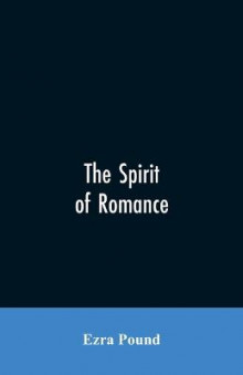 The spirit of romance; an attempt to define somewhat the charm of the pre-renaissance literature of Latin Europe av Ezra Pound (Heftet)