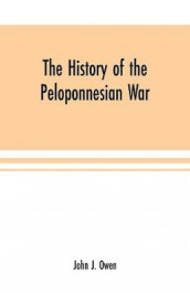 The history of the Peloponnesian War; by Thucydides according to the text of L. Dindorf with notes for the use of colleges av John J Owen (Heftet)
