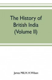 The history of British India (Volume II) av H H Wilson og James Mill (Heftet)