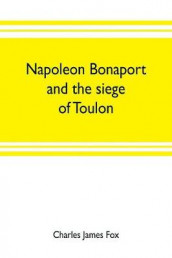 Napoleon Bonaport and the siege of Toulon av Charles James Fox (Heftet)