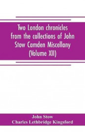 Two London chronicles from the collections of John Stow Camden Miscellany (Volume XII) av Charles Lethbridge Kingsford og John Stow (Heftet)