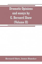 Dramatic opinions and essays by G. Bernard Shaw; containing as well A word on the Dramatic opinions and essays, of G. Bernard Shaw (Volume II) av James Huneker og Bernard Shaw (Heftet)
