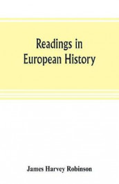 Readings in European history; a collection of extracts from the sources chosen with the purpose of illustrating the progress of culture in western Europe since the German invasions av James Harvey Robinson (Heftet)