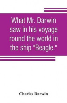 "What Mr. Darwin saw in his voyage round the world in the ship ""Beagle."" av Charles Darwin (Heftet)"