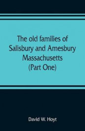 The old families of Salisbury and Amesbury, Massachusetts; with some related families of Newbury, Haverhill, Ipswich and Hampton (Part One) av David W Hoyt (Heftet)