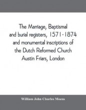 The marriage, baptismal and burial registers, 1571-1874, and monumental inscriptions of the Dutch Reformed Church, Austin Friars, London; with a short account of the strangers and their churches av William John Charles Moens (Heftet)