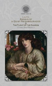 Lilith, Annals of a Quiet Neighbourhood & The Flight of the Shadow av George MacDonald (Innbundet)