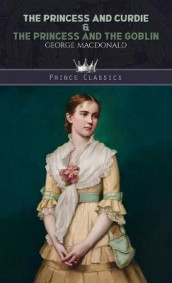 The Princess and Curdie & The Princess and the Goblin av George MacDonald (Innbundet)
