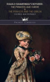 Ranald Bannerman's Boyhood, The Princess and Curdie & The Princess and the Goblin av George MacDonald (Innbundet)