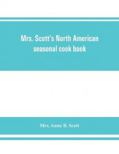 Mrs. Scott's North American seasonal cook book av Mrs Anna B Scott (Heftet)