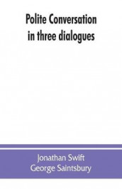 Polite conversation in three dialogues av George Saintsbury og Jonathan Swift (Heftet)