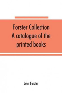 Forster collection. A catalogue of the printed books av John Forster (Heftet)