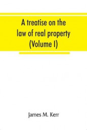 A treatise on the law of real property (Volume I) av James M Kerr (Heftet)
