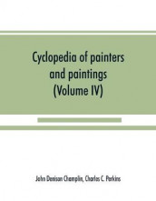 Cyclopedia of painters and paintings (Volume IV) av Charles C Perkins og John Denison Champlin (Heftet)