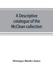 A descriptive catalogue of the McClean collection of manuscripts in the Fitzwilliam museum av Montague Rhodes James (Heftet)