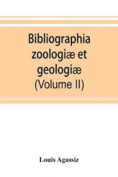Bibliographia zoologiae et geologiae. A general catalogue of all books, tracts, and memoirs on zoology and geology (Volume II) av Louis Agassiz (Heftet)