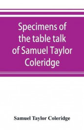 Specimens of the table talk of Samuel Taylor Coleridge av Samuel Taylor Coleridge (Heftet)
