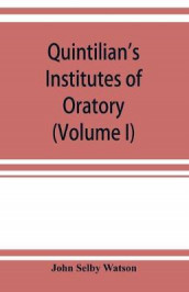 Quintilian's Institutes of oratory; or, Education of an orator. In twelve books (Volume I) av John Selby Watson (Heftet)