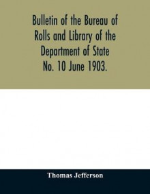 Bulletin of the Bureau of Rolls and Library of the Department of State No. 10 June 1903. av Thomas Jefferson (Heftet)