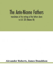 The Ante-Nicene fathers. translations of the writings of the fathers down to A.D. 325 (Volume III) av James Donaldson og Alexander Roberts (Heftet)