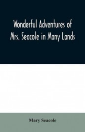 Wonderful Adventures of Mrs. Seacole in Many Lands av Mary Seacole (Heftet)