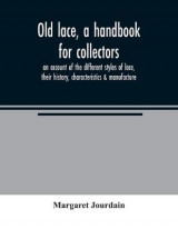 Omslag - Old lace, a handbook for collectors; an account of the different styles of lace, their history, characteristics & manufacture