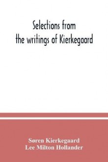 Selections from the writings of Kierkegaard av Soren Kierkegaard og Lee Milton Hollander (Heftet)