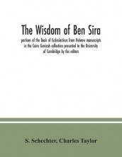 The Wisdom of Ben Sira; portions of the Book of Ecclesiasticus from Hebrew manuscripts in the Cairo Genizah collection presented to the University of Cambridge by the editors av S Schechter og Charles Taylor (Heftet)