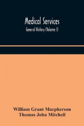 Medical services; general history (Volume I) Medical Services in The United Kingdom In British Garrisons Overseas and During Operations Against Tsingtau, In Togoland, The Cameroons, and South-West Africa av William Grant MacPherson og Thomas John Mitchell (Heftet)