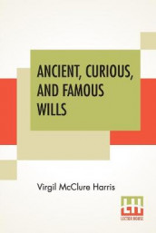 Ancient, Curious, And Famous Wills av Virgil McClure Harris (Heftet)