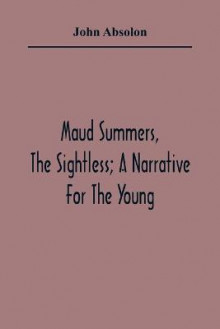 Maud Summers, The Sightless; A Narrative For The Young av John Absolon (Heftet)