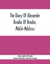 The Diary Of Alexander Brodie Of Brodie, Mdclii-Mdclxxx. And Of His Son, James Brodie Of Brodie, Mdclxxx-Mdclxxxv. Consisting Of Extracts From The Existing Manuscripts, And A Republication Of The Volume Printed At Edinburgh In The Year 1740 av Alexander Brodie og James Brodie (Heftet)