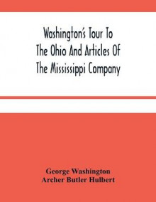 Washington'S Tour To The Ohio And Articles Of The Mississippi Company av George Washington og Archer Butler Hulbert (Heftet)