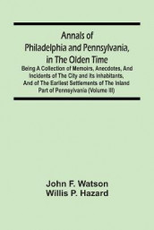 Annals Of Philadelphia And Pennsylvania, In The Olden Time av John F Watson og Willis P Hazard (Heftet)