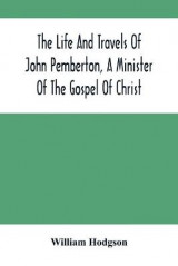 Omslag - The Life And Travels Of John Pemberton, A Minister Of The Gospel Of Christ