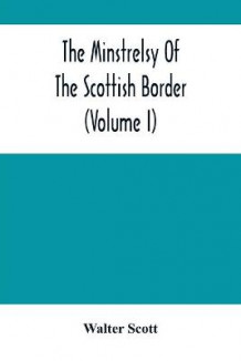 The Minstrelsy Of The Scottish Border (Volume I) av Walter Scott (Heftet)