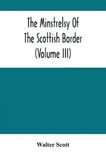 The Minstrelsy Of The Scottish Border (Volume Iii) av Walter Scott (Heftet)