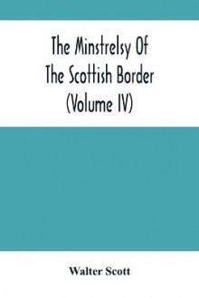 The Minstrelsy Of The Scottish Border (Volume Iv) av Walter Scott (Heftet)