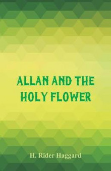Allan and the Holy Flower av H. Rider Haggard (Heftet)