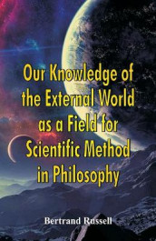 Our Knowledge of the External World as a Field for Scientific Method in Philosophy av Bertrand Russell (Heftet)